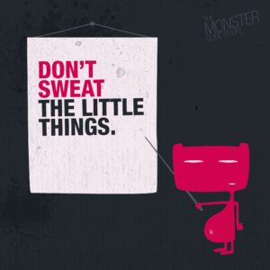 Don't sweat the little things