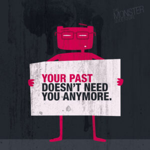 Your past doesn't need you anymore