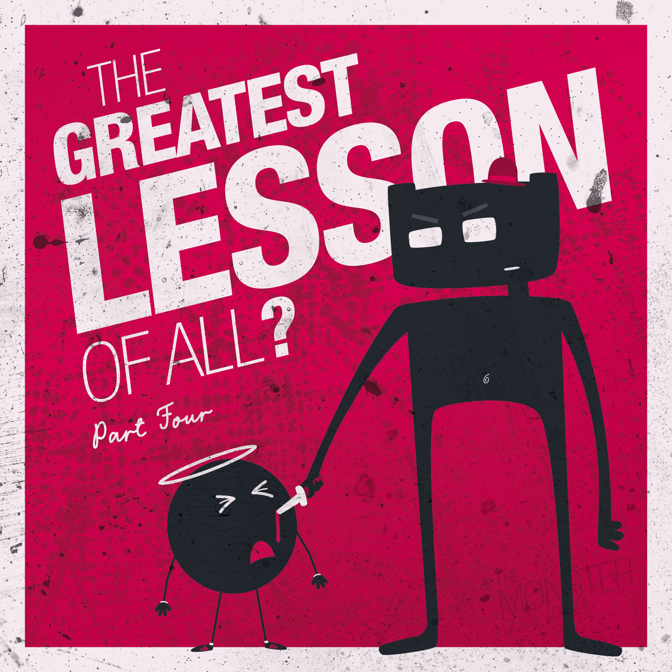 The Greatest Lesson Of All? Part Four