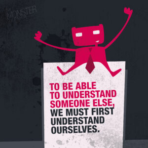To be able to understand someone else, we must first understand ourselves