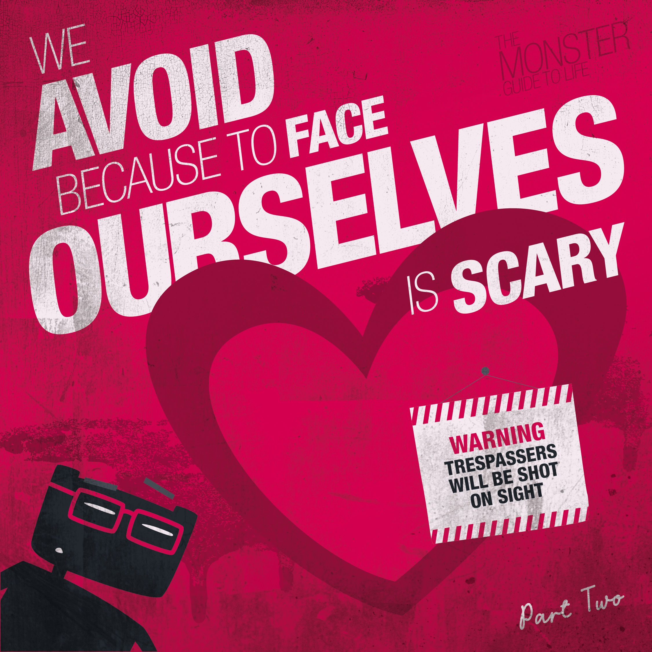 We avoid because to face ourselves is scary