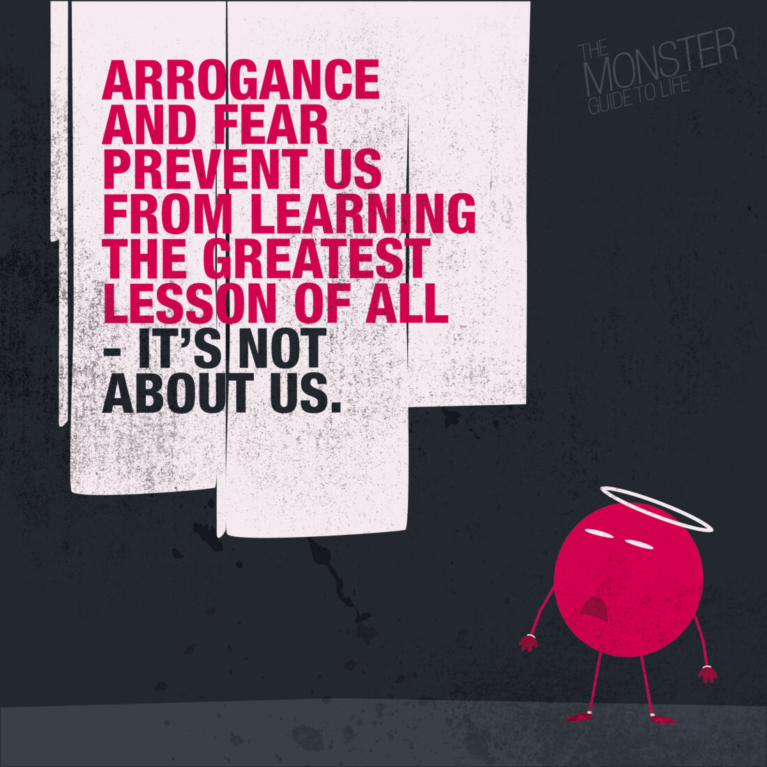 Arrogance And Fear Prevent Us From Learning The Greatest Lesson Of All - It's Not About Us