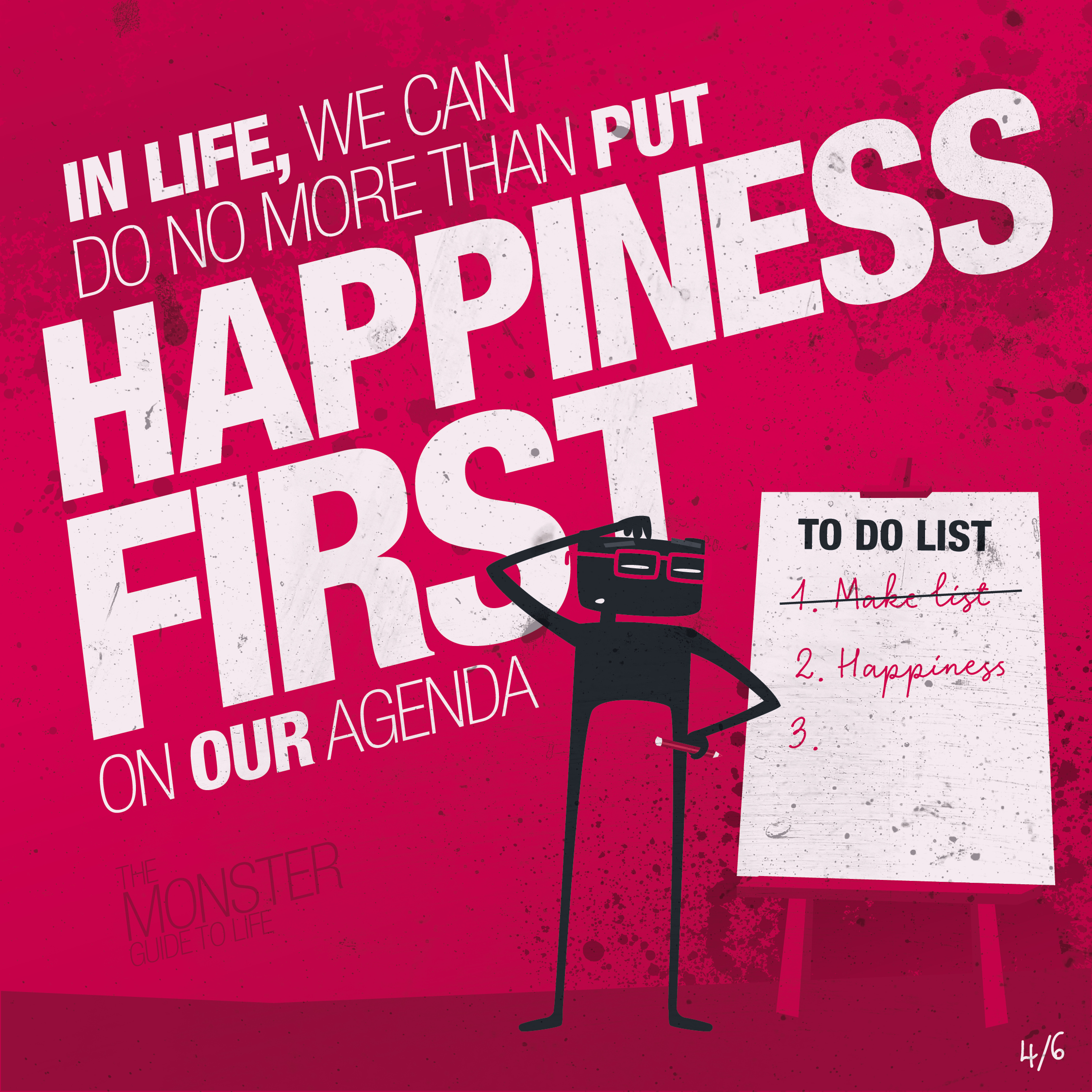 In life, we can do no more than put happiness first on our agenda