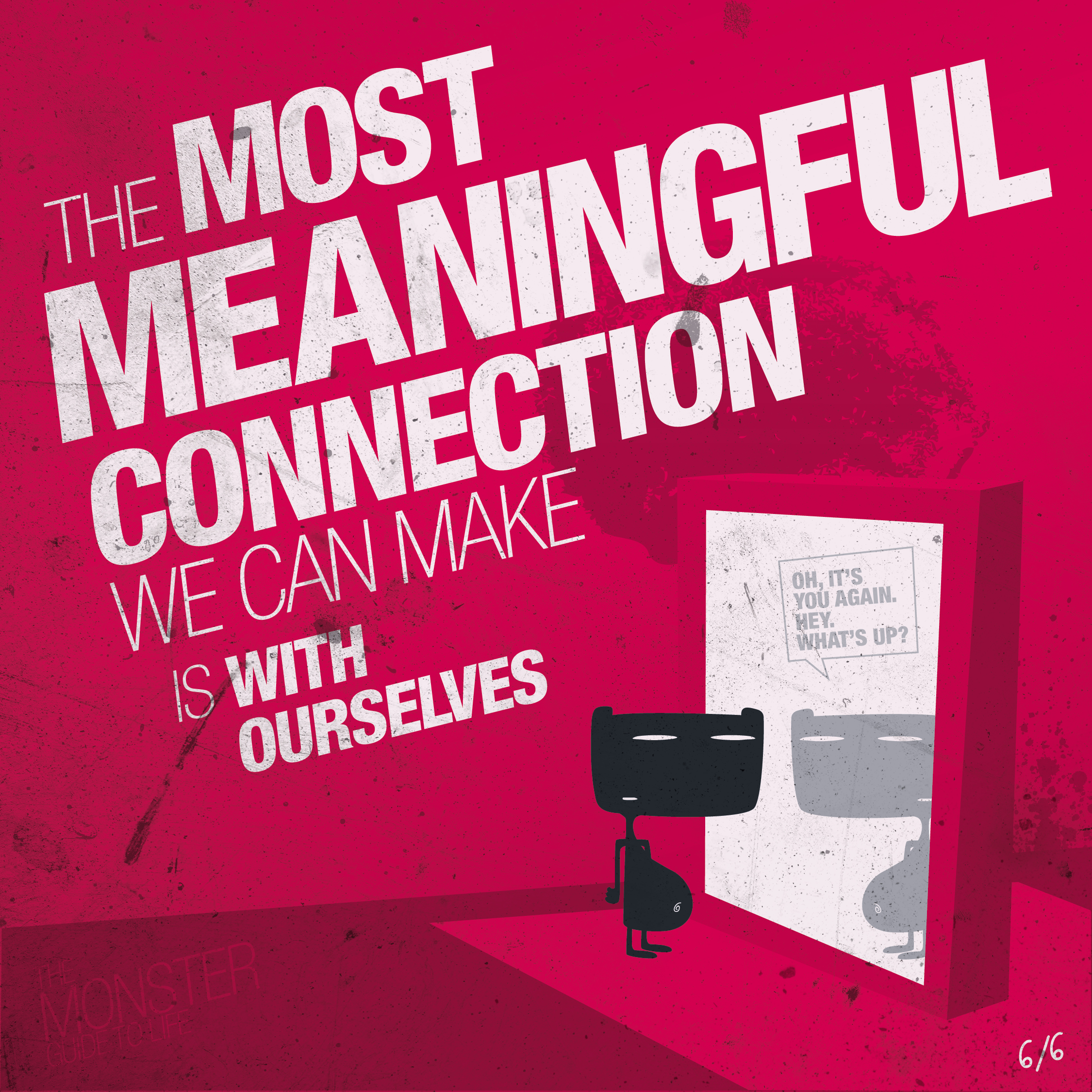 The most meaningful connection we can make is with ourselves
