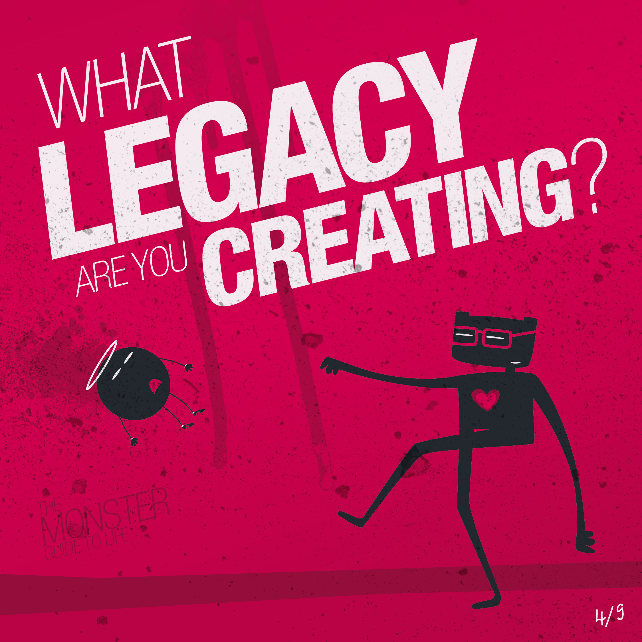 What legacy are you creating?